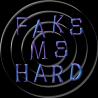 FAKE ME HARD